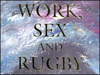 Work, Sex and Rugby by Lewis Davies