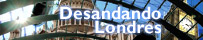 Desandando Londres