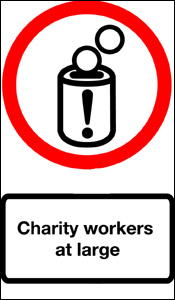 Sign depicting a jar with coins being dropped into it which reads 'charity workers at large'