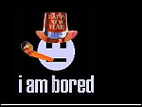 I am bored