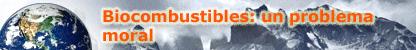 Imagen de la Tierra con el título: Biocombustibles: un problema moral
