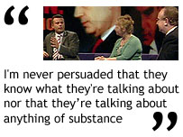 """I'm never persuaded that they know what they're talking about nor that they're talking about anything of substance"""
