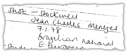 First formal note in the operations room that the dead man may be Jean Charles de Menezes, shortly after 5.30pm.