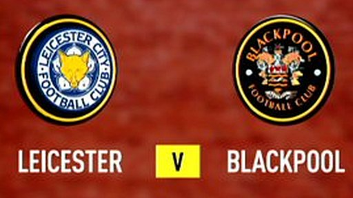 Highlights: Leicester City 2-1 Blackpool