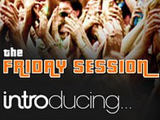 The Friday Session Introducing...